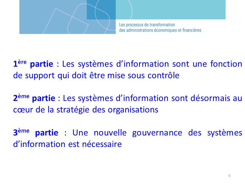6 1 ère partie : Les systèmes dinformation sont une fonction de support qui doit être mise sous contrôle 2 ème partie : Les systèmes dinformation sont