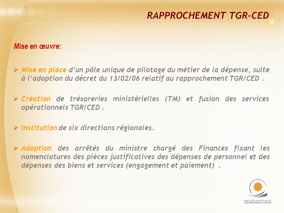 Mise en œuvre: Mise en place dun pôle unique de pilotage du métier de la dépense, suite à ladoption du décret du 13/02/06 relatif au rapprochement TGR/CED.