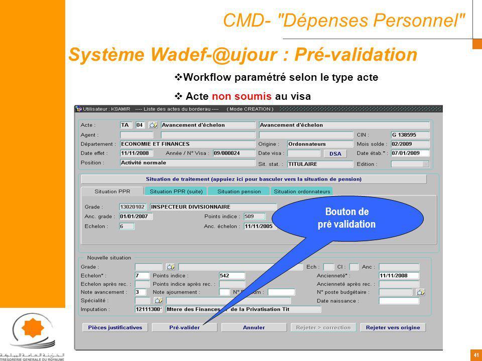 41 CMD- Dépenses Personnel Workflow paramétré selon le type acte Acte non soumis au visa Système Wadef-@ujour : Pré-validation Bouton de pré validation