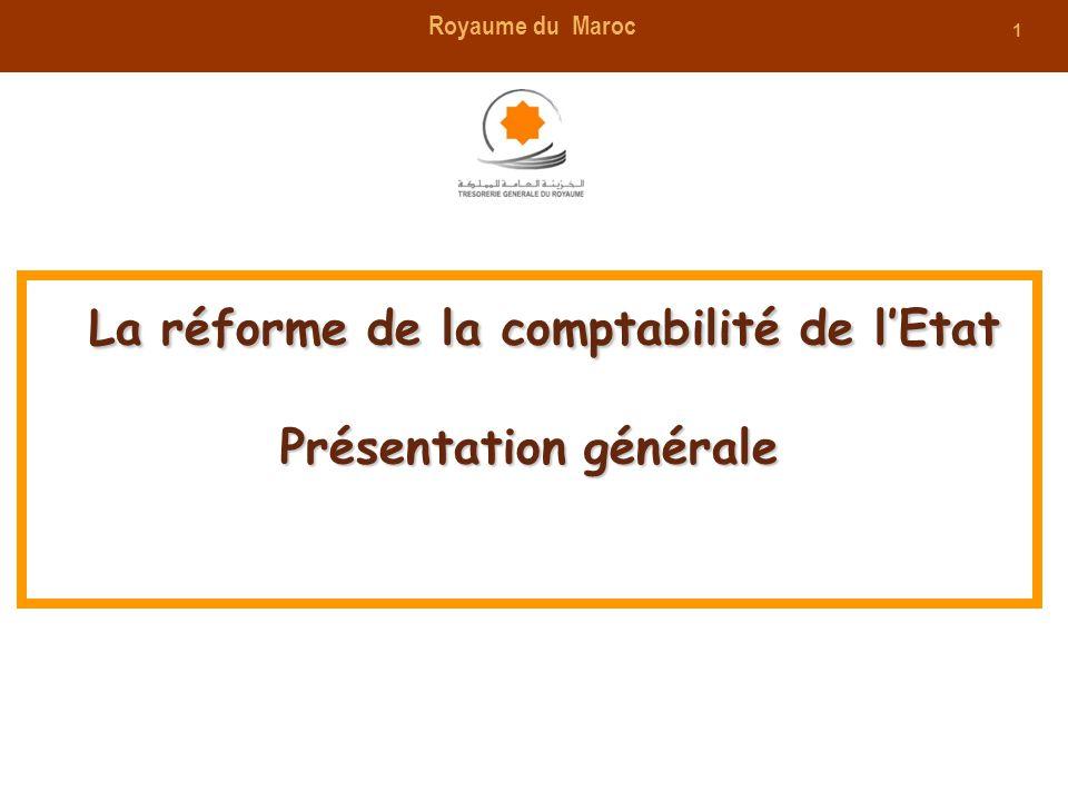 1 La réforme de la comptabilité de lEtat Présentation générale La réforme de la comptabilité de lEtat Présentation générale Royaume du Maroc