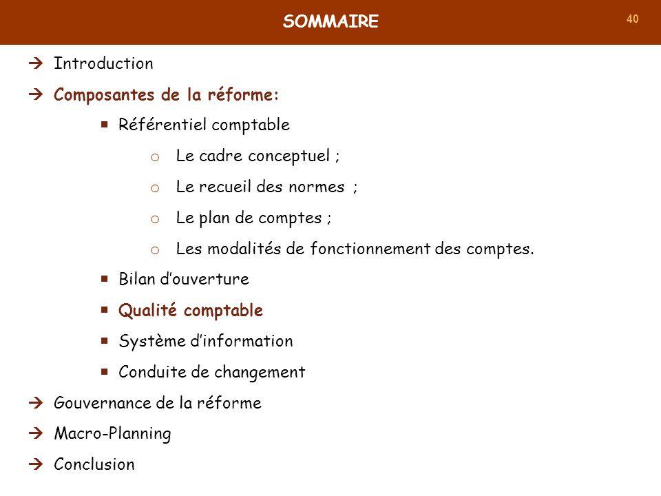 40 SOMMAIRE Introduction Composantes de la réforme: Référentiel comptable o Le cadre conceptuel ; o Le recueil des normes ; o Le plan de comptes ; o L
