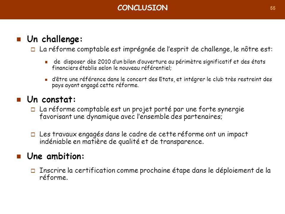 55 Un challenge: La réforme comptable est imprégnée de lesprit de challenge, le nôtre est: d e disposer dès 2010 dun bilan douverture au périmètre sig
