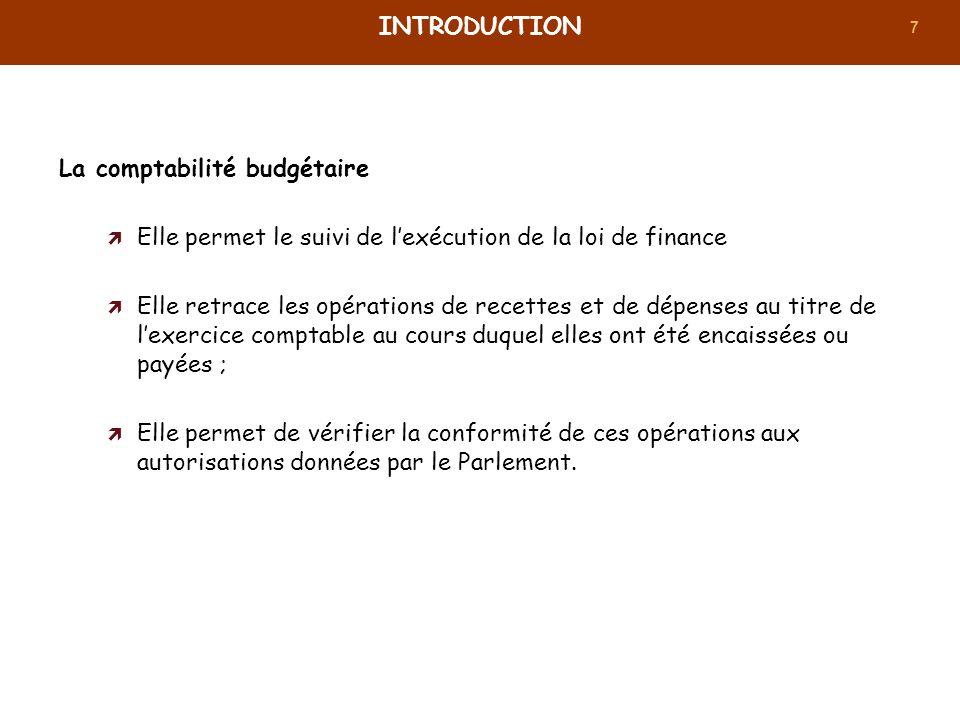 7 La comptabilité budgétaire Elle permet le suivi de lexécution de la loi de finance Elle retrace les opérations de recettes et de dépenses au titre d