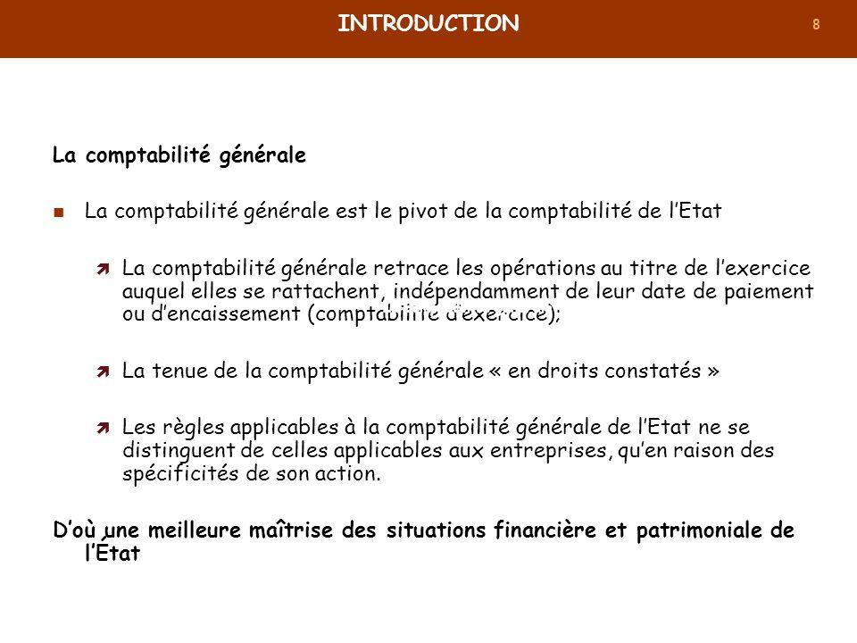 8 La comptabilité générale La comptabilité générale est le pivot de la comptabilité de lEtat La comptabilité générale retrace les opérations au titre