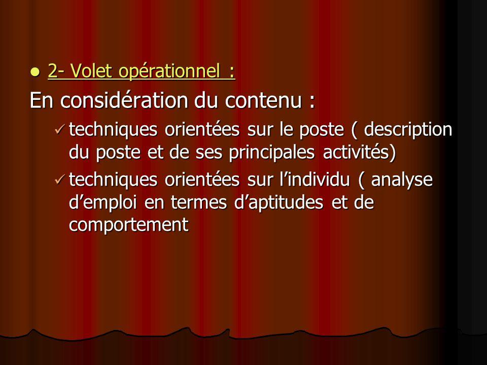 2- Volet opérationnel : 2- Volet opérationnel : En considération du contenu : techniques orientées sur le poste ( description du poste et de ses princ