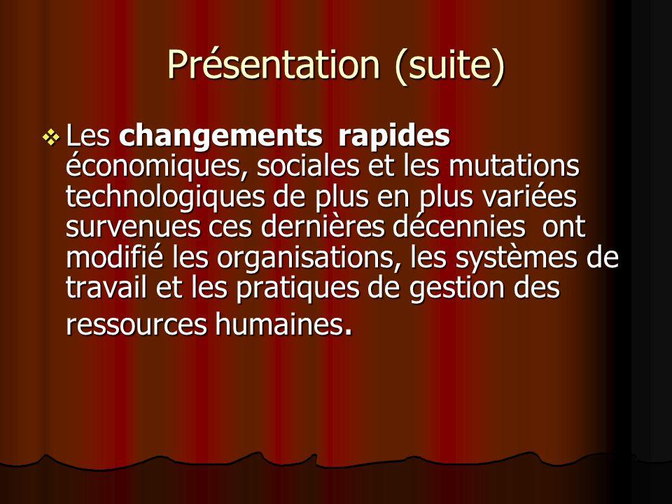 Présentation (suite) Les changements rapides économiques, sociales et les mutations technologiques de plus en plus variées survenues ces dernières déc