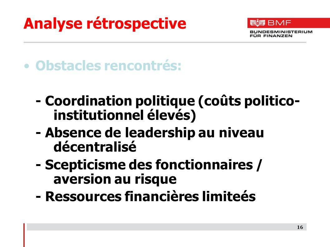 16 Analyse rétrospective Obstacles rencontrés: - Coordination politique (coûts politico- institutionnel élevés) - Absence de leadership au niveau décentralisé - Scepticisme des fonctionnaires / aversion au risque - Ressources financières limiteés