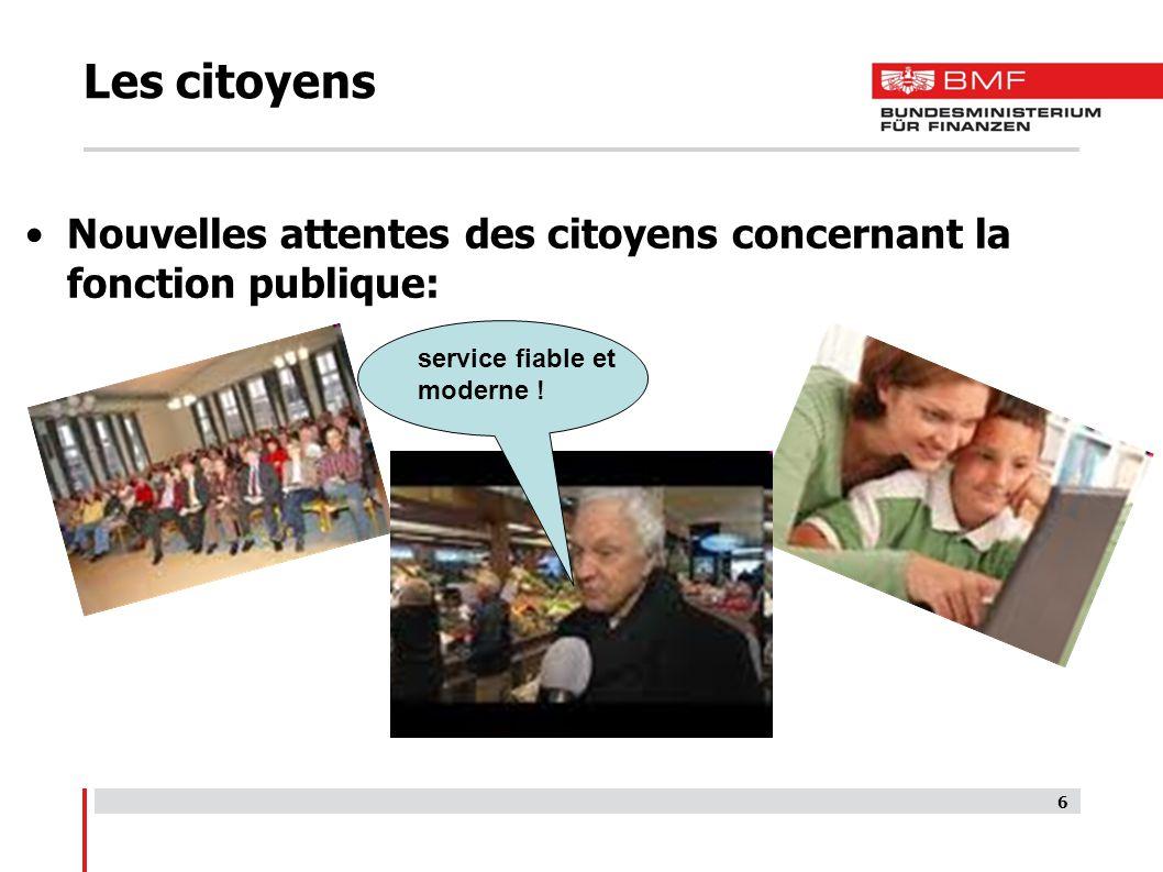 6 Les citoyens Nouvelles attentes des citoyens concernant la fonction publique: service fiable et moderne !