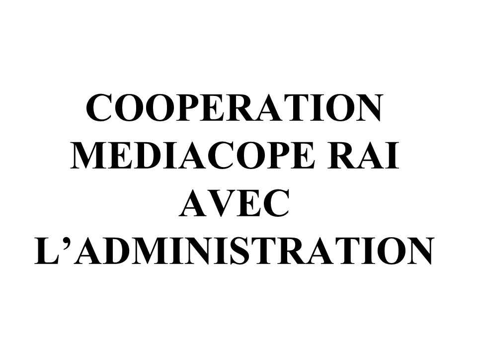 COOPERATION MEDIACOPE RAI AVEC LADMINISTRATION