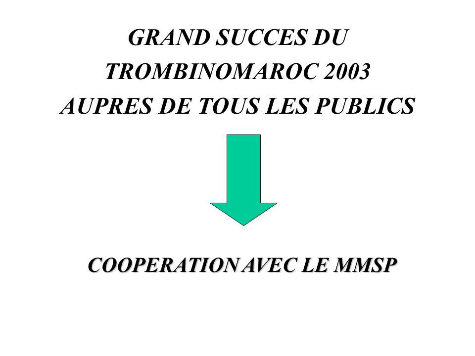 GRAND SUCCES DU TROMBINOMAROC 2003 AUPRES DE TOUS LES PUBLICS COOPERATION AVEC LE MMSP