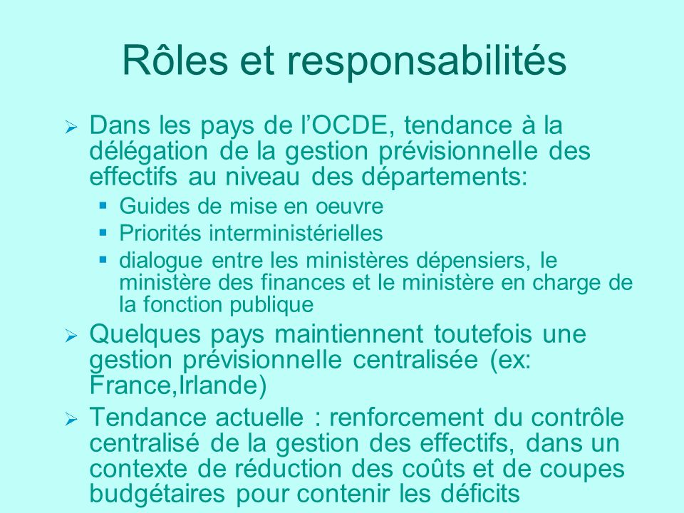 Rôles et responsabilités Dans les pays de lOCDE, tendance à la délégation de la gestion prévisionnelle des effectifs au niveau des départements: Guide