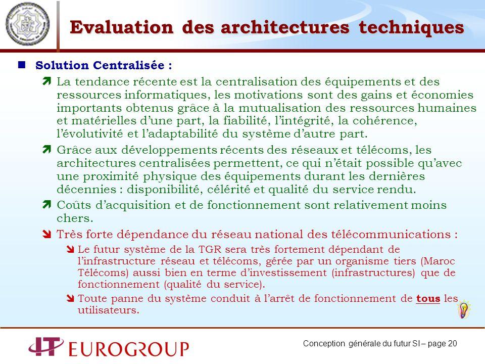 Conception générale du futur SI – page 20 Evaluation des architectures techniques Solution Centralisée : La tendance récente est la centralisation des