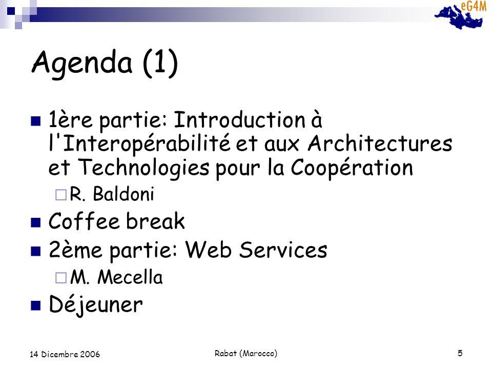 Rabat (Marocco)5 14 Dicembre 2006 Agenda (1) 1ère partie: Introduction à l Interopérabilité et aux Architectures et Technologies pour la Coopération R.