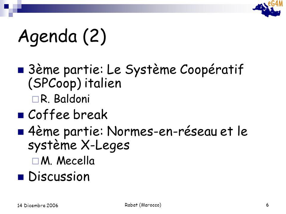 Rabat (Marocco)6 14 Dicembre 2006 Agenda (2) 3ème partie: Le Système Coopératif (SPCoop) italien R.