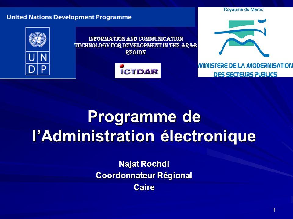 1 Programme de lAdministration électronique Najat Rochdi Coordonnateur Régional Caire Information and Communication Technology for Development in the Arab Region