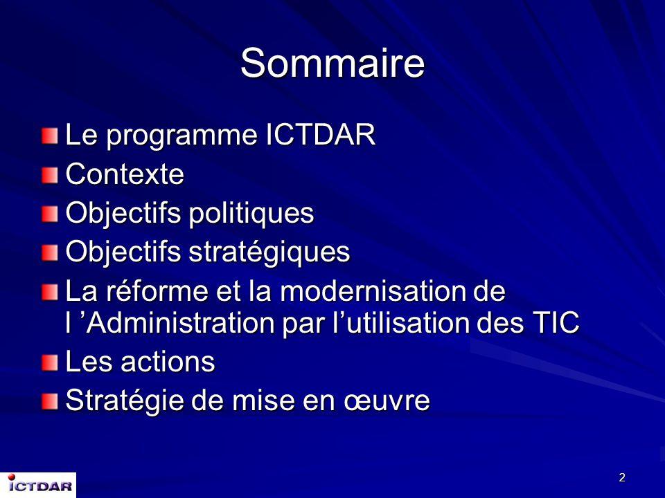 2 Sommaire Le programme ICTDAR Contexte Objectifs politiques Objectifs stratégiques La réforme et la modernisation de l Administration par lutilisation des TIC Les actions Stratégie de mise en œuvre