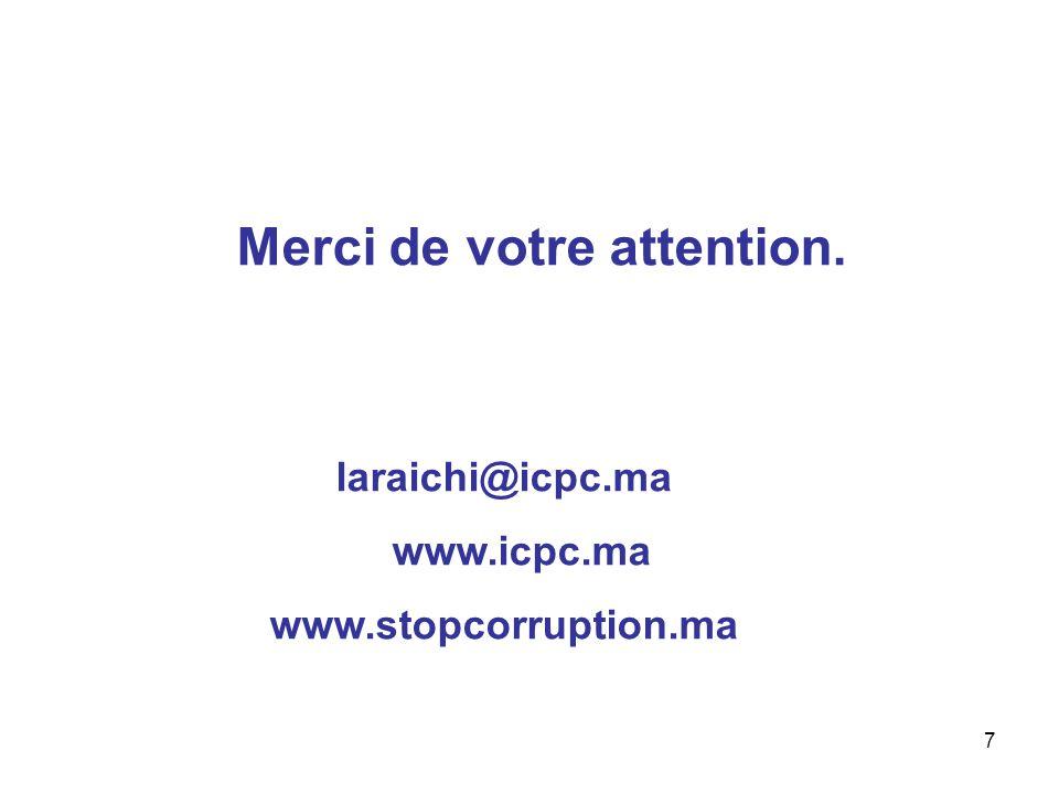 7 Merci de votre attention. laraichi@icpc.ma www.icpc.ma www.stopcorruption.ma