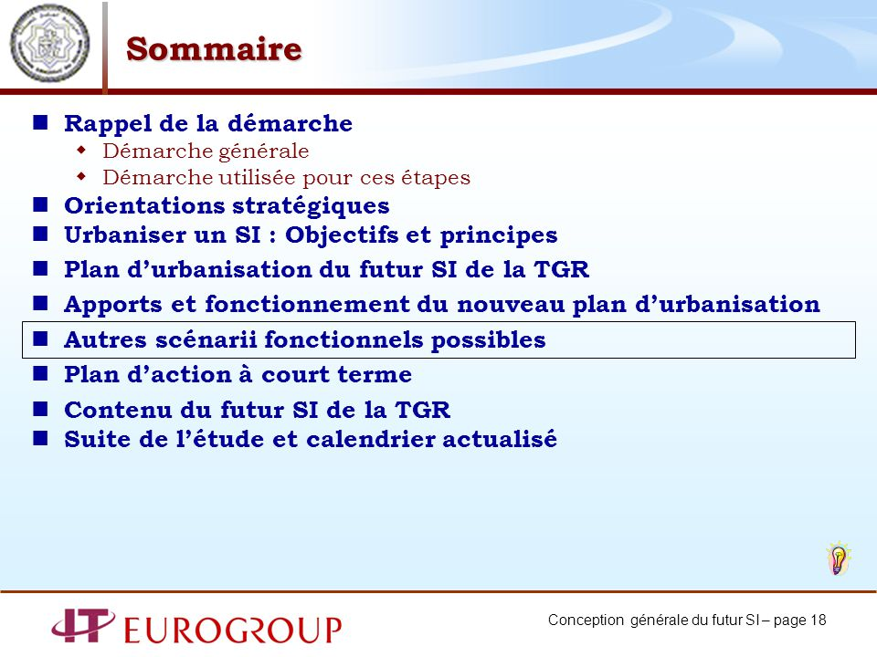 Conception générale du futur SI – page 18 Sommaire Rappel de la démarche Démarche générale Démarche utilisée pour ces étapes Orientations stratégiques