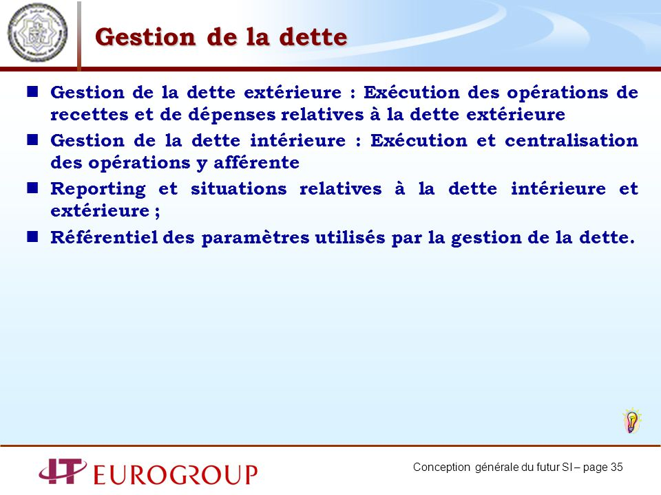 Conception générale du futur SI – page 35 Gestion de la dette Gestion de la dette extérieure : Exécution des opérations de recettes et de dépenses rel