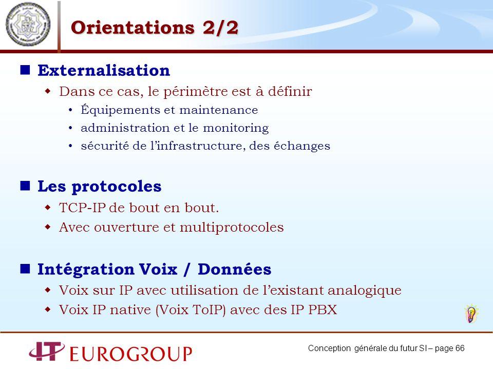 Conception générale du futur SI – page 66 Orientations 2/2 Externalisation Dans ce cas, le périmètre est à définir Équipements et maintenance administ