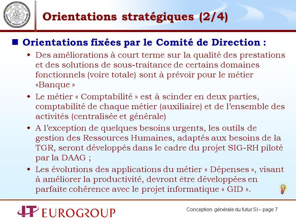 Conception générale du futur SI – page 7 Orientations stratégiques (2/4) Orientations fixées par le Comité de Direction : Des améliorations à court te