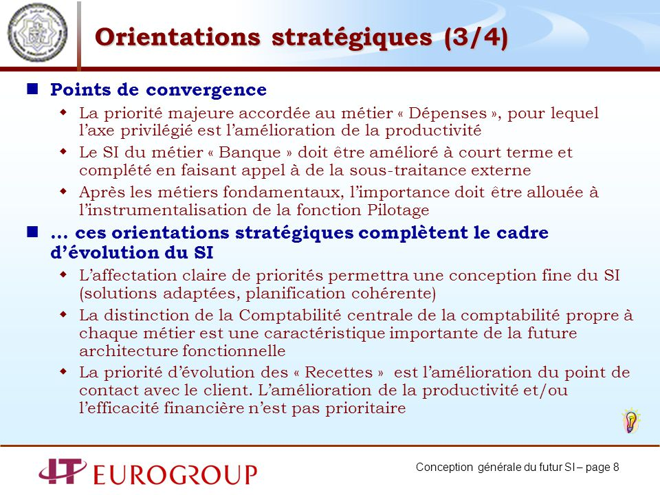 Conception générale du futur SI – page 8 Orientations stratégiques (3/4) Points de convergence La priorité majeure accordée au métier « Dépenses », po