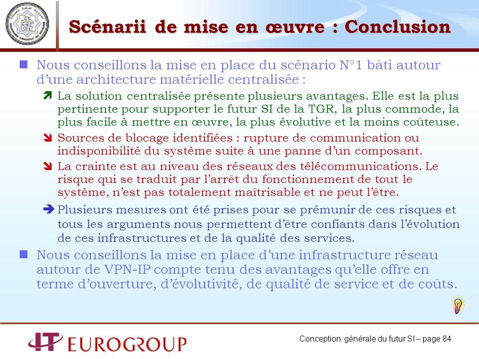 Conception générale du futur SI – page 84 Scénarii de mise en œuvre : Conclusion Nous conseillons la mise en place du scénario N°1 bâti autour dune ar