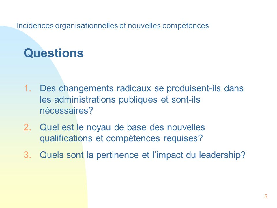 5 Questions 1.Des changements radicaux se produisent-ils dans les administrations publiques et sont-ils nécessaires.