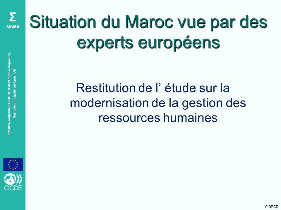 © OECD Σ SIGMA Initiative conjointe de lOCDE et de lUnion européenne, financée principalement par lUE Situation du Maroc vue par des experts européens