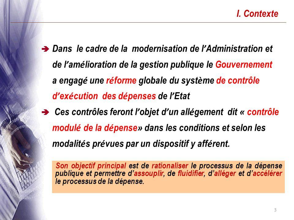 3 I. Contexte Dans le cadre de la modernisation de l Administration et de l am é lioration de la gestion publique le Gouvernement a engag é une r é fo