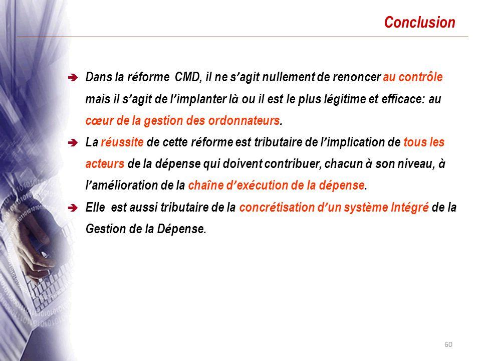 60 Conclusion Dans la r é forme CMD, il ne s agit nullement de renoncer au contrôle mais il s agit de l implanter l à ou il est le plus l é gitime et efficace: au c œ ur de la gestion des ordonnateurs.