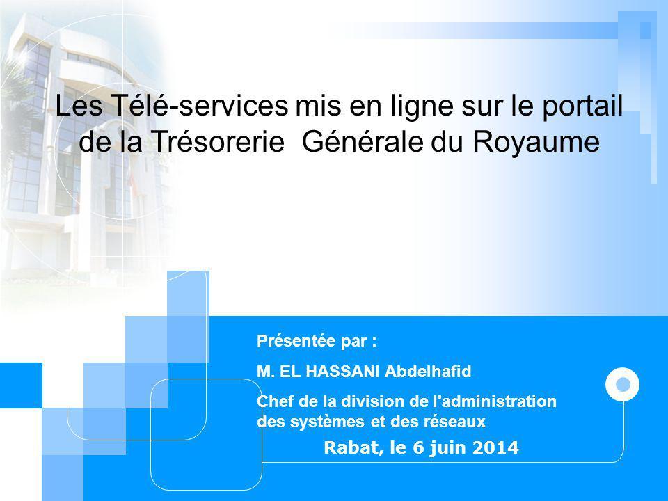 1 Rabat, le 6 juin 2014 Présentée par : M. EL HASSANI Abdelhafid Chef de la division de l'administration des systèmes et des réseaux Les Télé-services