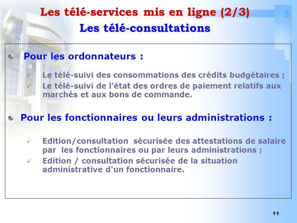 11 Les télé-services mis en ligne (2/3) Pour les ordonnateurs : Le télé-suivi des consommations des crédits budgétaires ; Le télé-suivi de létat des o