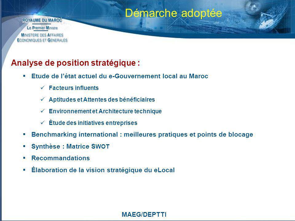 MAEG/DEPTTI Démarche adoptée Analyse de position stratégique : Etude de létat actuel du e-Gouvernement local au Maroc Facteurs influents Aptitudes et