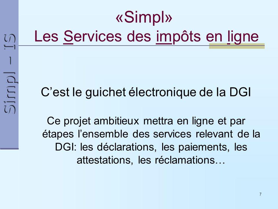 Simpl – IS 7 «Simpl» Les Services des impôts en ligne Cest le guichet électronique de la DGI Ce projet ambitieux mettra en ligne et par étapes lensemb