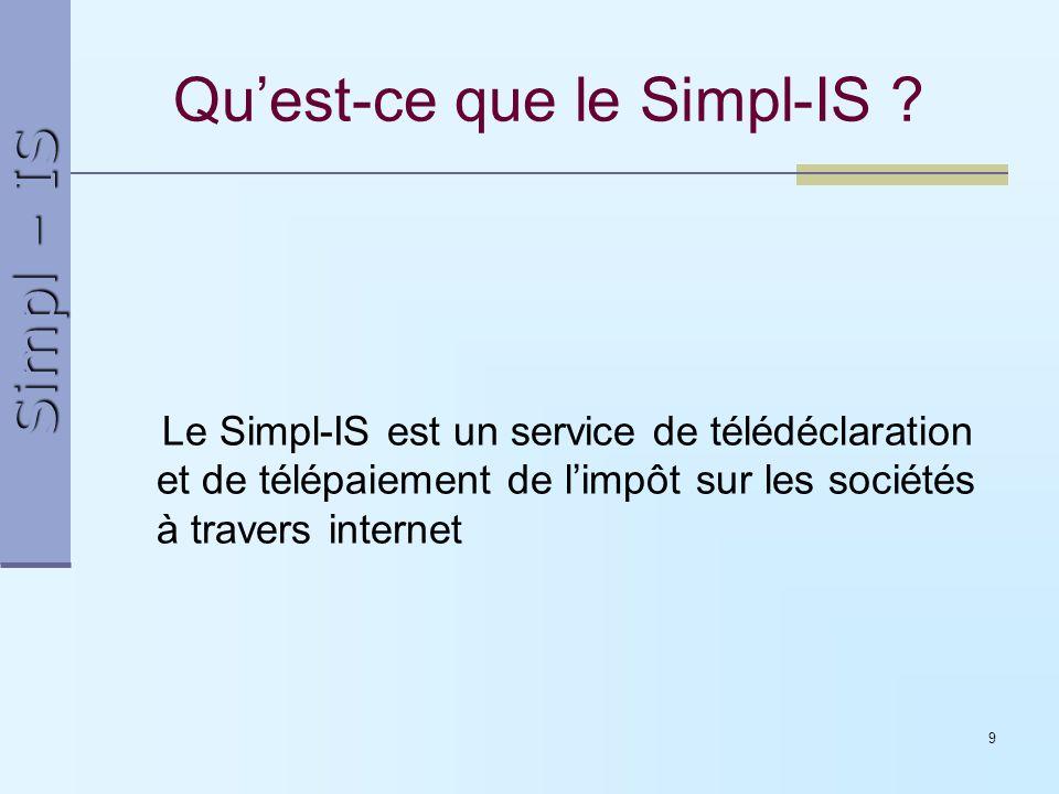Simpl – IS 9 Quest-ce que le Simpl-IS ? Le Simpl-IS est un service de télédéclaration et de télépaiement de limpôt sur les sociétés à travers internet