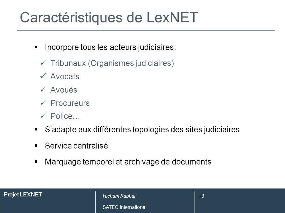 Projet LEXNET Hicham Kabbaj SATEC International 3 Caractéristiques de LexNET Incorpore tous les acteurs judiciaires: Tribunaux (Organismes judiciaires