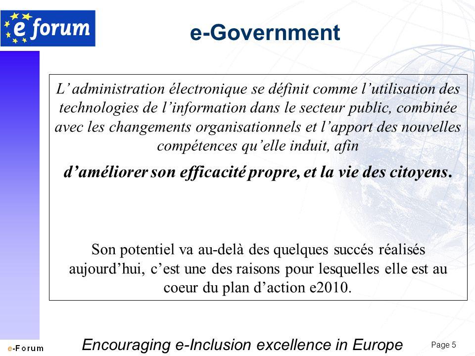 Page 5 Encouraging e-Inclusion excellence in Europe e-Government L administration électronique se définit comme lutilisation des technologies de linformation dans le secteur public, combinée avec les changements organisationnels et lapport des nouvelles compétences quelle induit, afin daméliorer son efficacité propre, et la vie des citoyens.