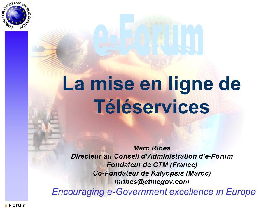 Encouraging e-Government excellence in Europe La mise en ligne de Téléservices Marc Ribes Directeur au Conseil dAdministration de-Forum Fondateur de C