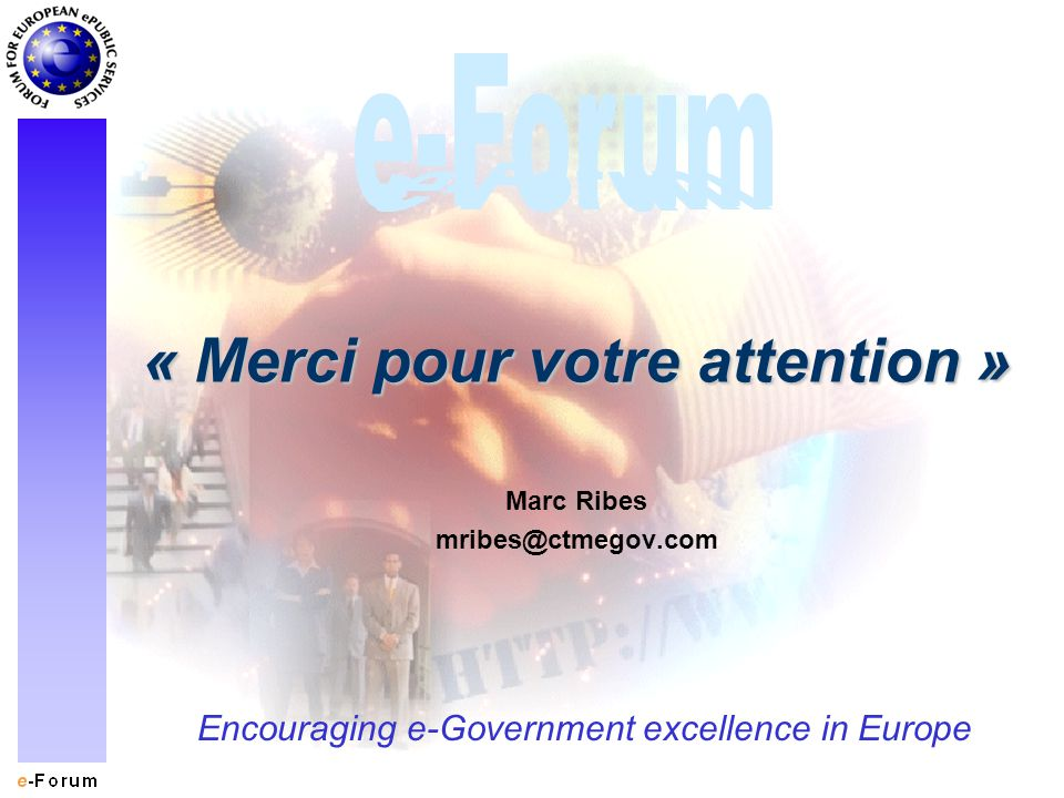 Encouraging e-Government excellence in Europe « Merci pour votre attention » Marc Ribes mribes@ctmegov.com