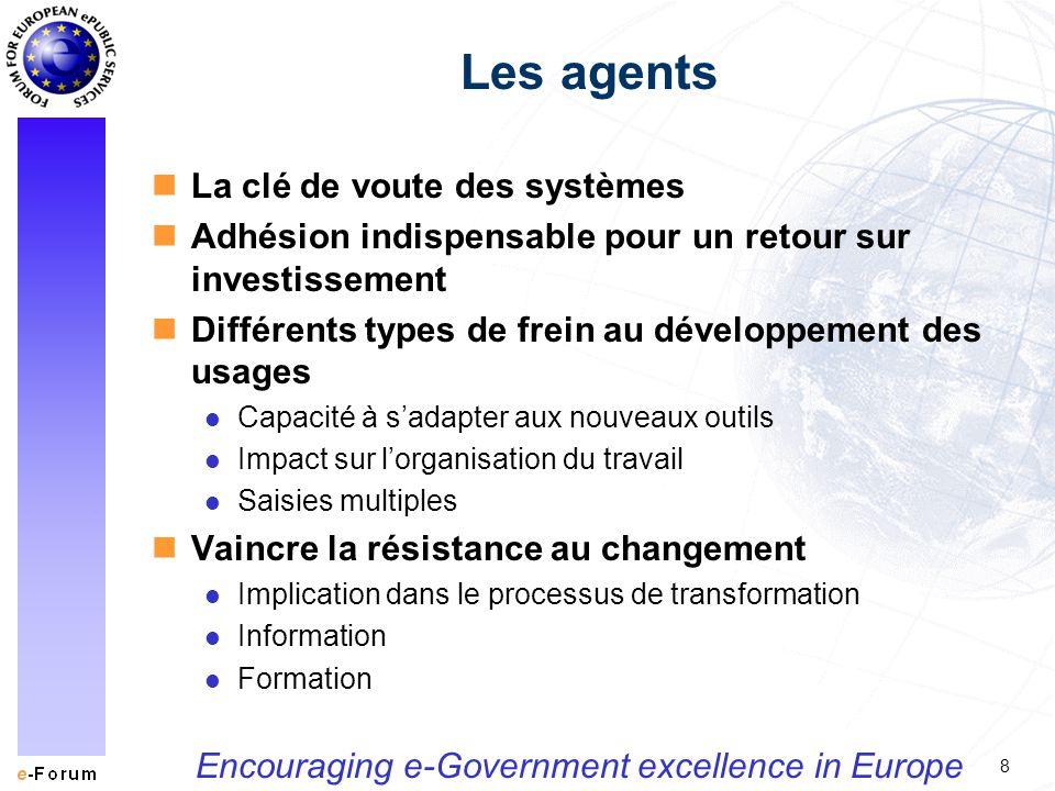 8 Encouraging e-Government excellence in Europe Les agents nLa clé de voute des systèmes nAdhésion indispensable pour un retour sur investissement nDi