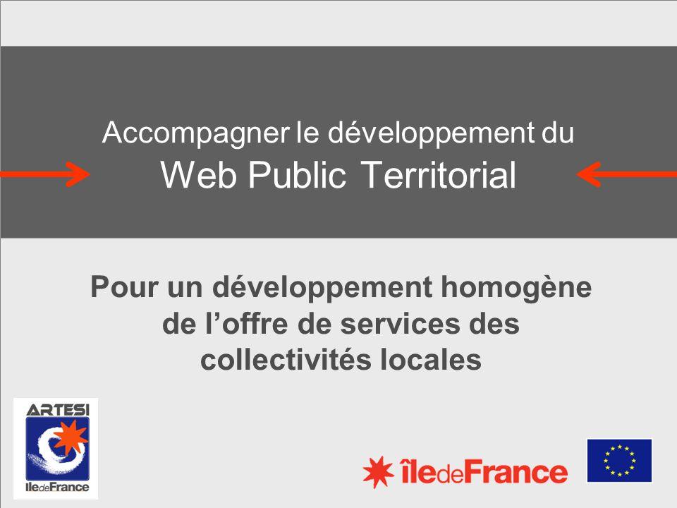 Accompagner le développement du Web Public Territorial Pour un développement homogène de loffre de services des collectivités locales