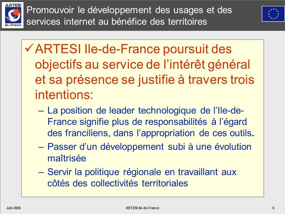 Juin 2006ARTESI Ile-de-France6 Promouvoir le développement des usages et des services internet au bénéfice des territoires ARTESI Ile-de-France poursu