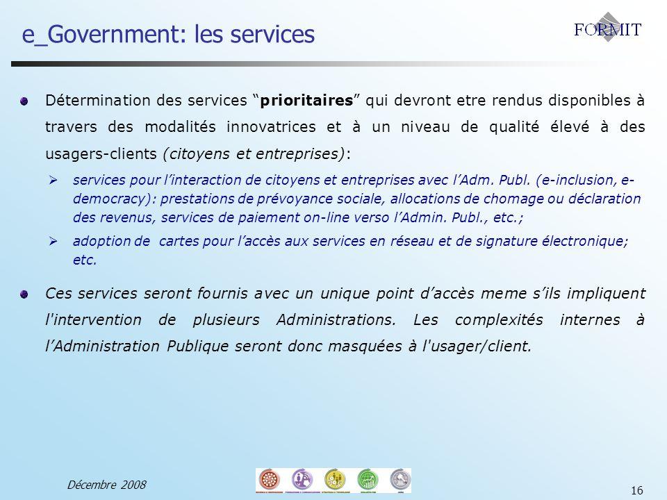 Décembre 2008 16 Détermination des services prioritaires qui devront etre rendus disponibles à travers des modalités innovatrices et à un niveau de qualité élevé à des usagers-clients (citoyens et entreprises): services pour linteraction de citoyens et entreprises avec lAdm.