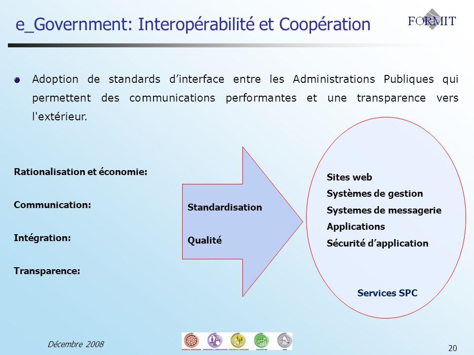Décembre 2008 20 Adoption de standards dinterface entre les Administrations Publiques qui permettent des communications performantes et une transparence vers l extérieur.