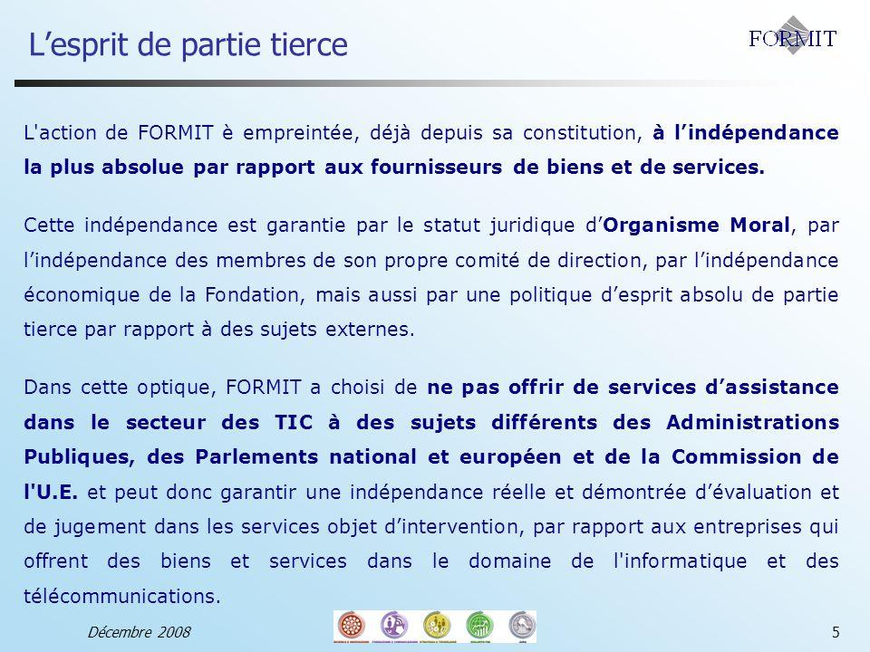 Lesprit de partie tierce Décembre 20085 L action de FORMIT è empreintée, déjà depuis sa constitution, à lindépendance la plus absolue par rapport aux fournisseurs de biens et de services.