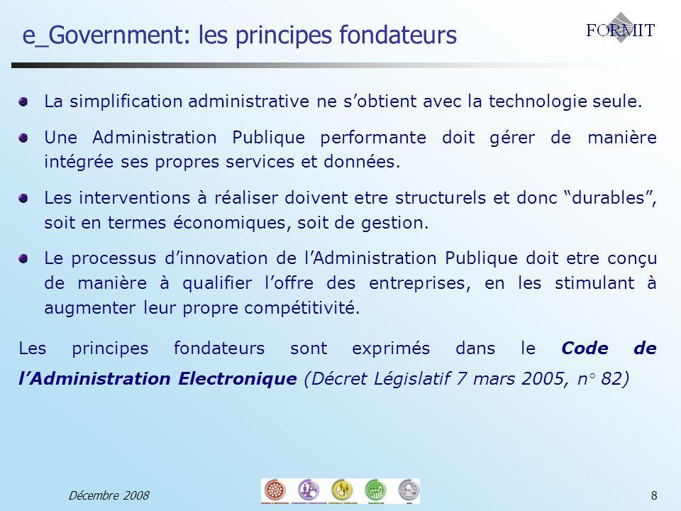 e_Government: les principes fondateurs Décembre 20088 La simplification administrative ne sobtient avec la technologie seule.