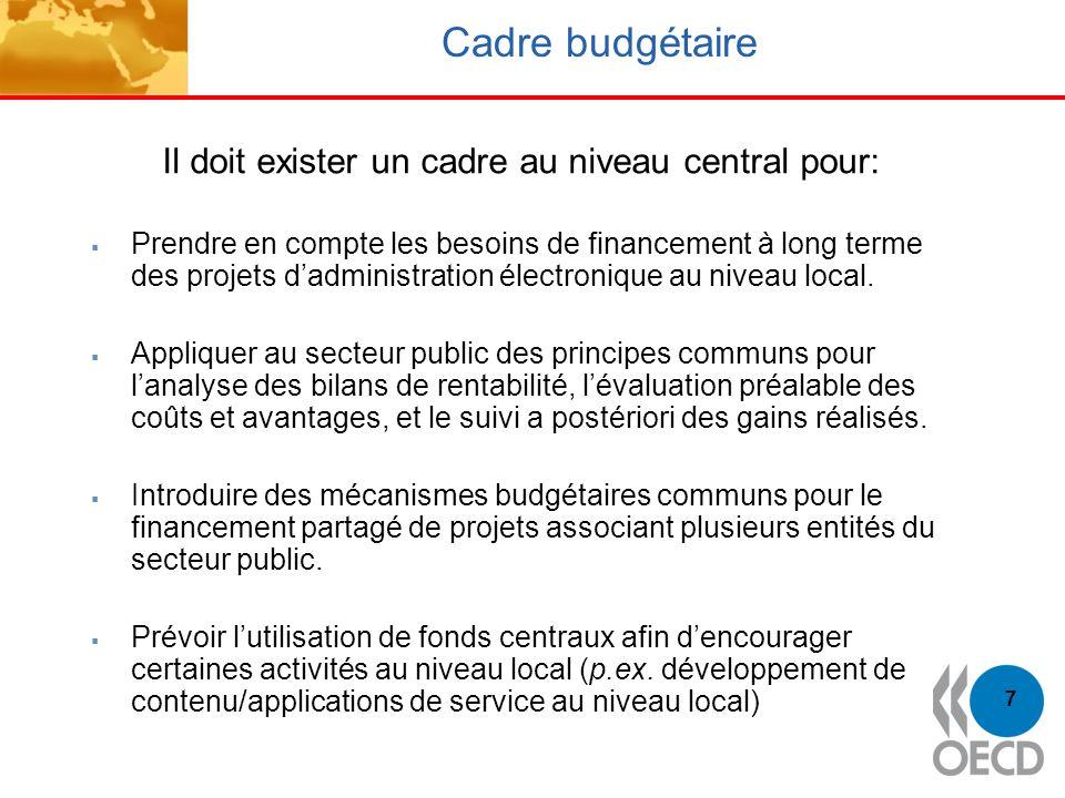 7 Cadre budgétaire Prendre en compte les besoins de financement à long terme des projets dadministration électronique au niveau local. Appliquer au se