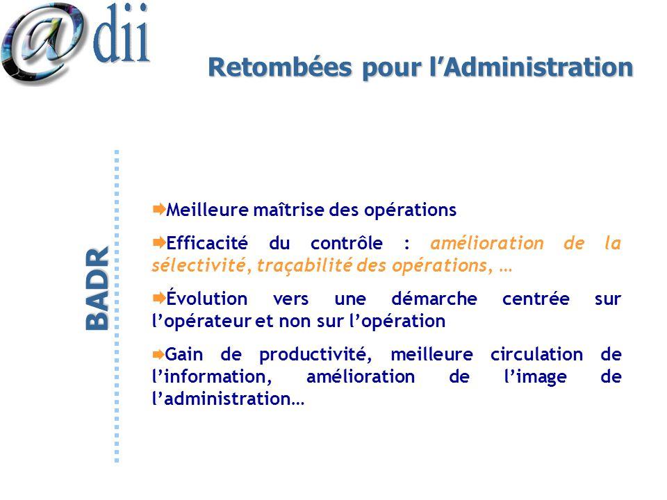 Retombées pour lAdministration Meilleure maîtrise des opérations Efficacité du contrôle : amélioration de la sélectivité, traçabilité des opérations,