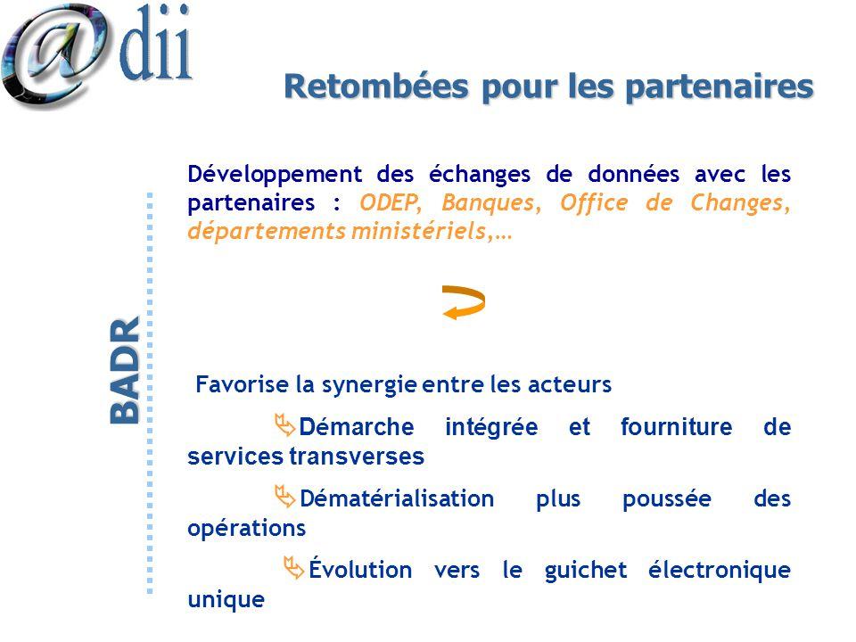 Retombées pour les partenaires Développement des échanges de données avec les partenaires : ODEP, Banques, Office de Changes, départements ministériel